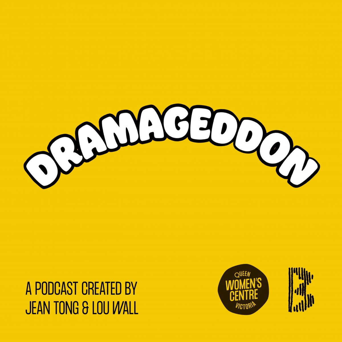 "Yellow background, white text that says ""Dramageddon: A podcast curated by Jean Tong & Lou Wall, logos of the Queen Victoria Women's Centre and Broadwave"